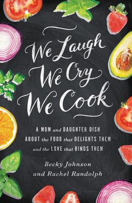 "Image for ""We Laugh, We Cry, We Cook: A Mom and Daughter Dish about the Food That Delights Them and the Love T"""
