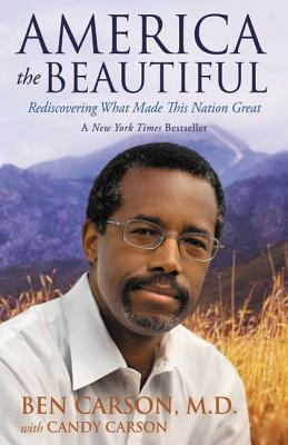 America the Beautiful: Rediscovering What Made This Nation Great, Ben Carson  M.D.