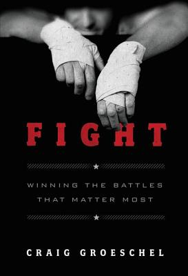 Image for Fight: Winning the Battles That Matter Most