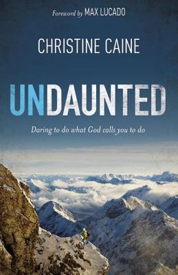 Undaunted: Daring to do what God calls you to Do, Christine Caine  (Author)
