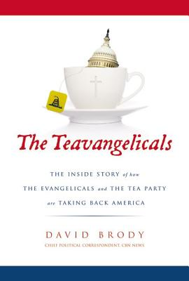 Image for The Teavangelicals: The Inside Story of How the Evangelicals and the Tea Party are Taking Back America