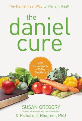 Image for The Daniel Cure: The Daniel Fast Way to Vibrant Health