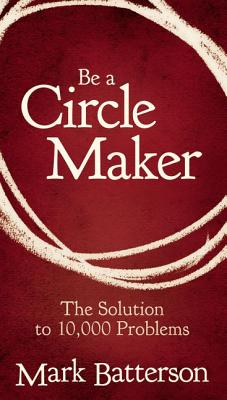 Image for Be a Circle Maker: The Solution to 10,000 Problems