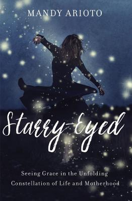 Image for Starry-Eyed: Seeing Grace in the Unfolding Constellation of Life and Motherhood