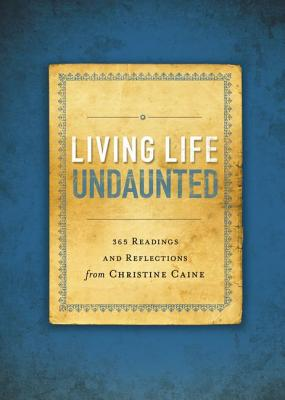 Image for Living Life Undaunted: 365 Readings and Reflections from Christine Caine