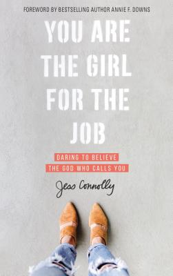 Image for You Are the Girl for the Job: Daring to Believe the God Who Calls You