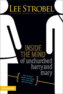 Inside the Mind of Unchurched Harry and Mary, Lee Strobel