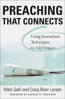 Image for Preaching That Connects : Using the Techniques of Journalists to Add Impact to Your Sermons