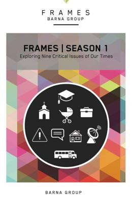 FRAMES Season 1: Exploring Nine Critical Issues of Our Times, Barna Group