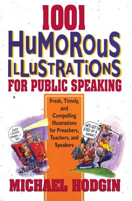 Image for 1001 Humorous Illustrations for Public Speaking: Fresh, Timely, and Compelling Illustrations for Preachers, Teachers, and Speakers