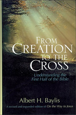 Image for From Creation to the Cross: Understanding the Frist Half of the Bible
