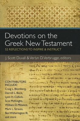 Devotions on the Greek New Testament: 52 Reflections to Inspire and Instruct, Duvall, J. Scott, Verbrugge, Verlyn