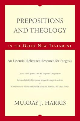 Prepositions and Theology in the Greek New Testament: An Essential Reference Resource for Exegesis, Harris, Murray
