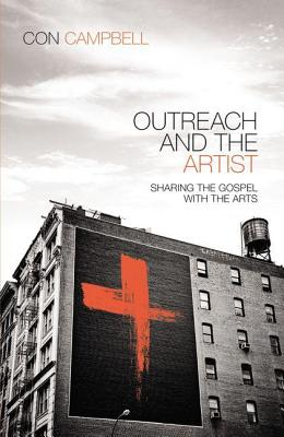 Outreach and the Artist: Sharing the Gospel with the Arts, Constantine R. Campbell