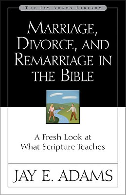 Image for Marriage, Divorce, and Remarriage in the Bible