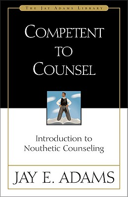 Competent to Counsel : Introduction to Nouthetic Counseling, JAY E. ADAMS