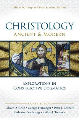 Christology, Ancient and Modern: Explorations in Constructive Dogmatics (Proceedings of the Los Angeles Theology Conference)