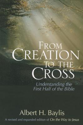 Image for From Creation to the Cross: Understanding the First Half of the Bible