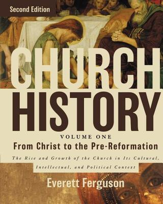 Image for Church History, Volume One: From Christ to the Pre-Reformation: The Rise and Growth of the Church in Its Cultural, Intellectual, and Political Context
