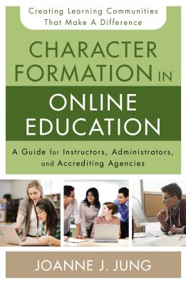 Image for Character Formation in Online Education: A Guide for Instructors, Administrators, and Accrediting Bodies