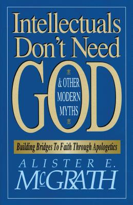 Image for Intellectuals Don't Need God and Other Modern Myths