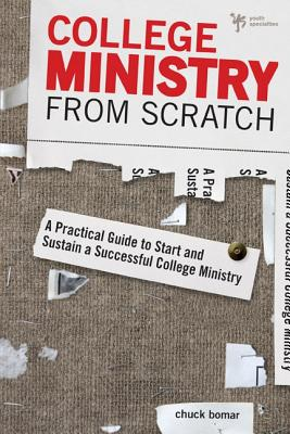 Image for College Ministry from Scratch: A Practical Guide to Start and Sustain a Successful College Ministry