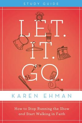 Image for Let. It. Go. Study Guide: How to Stop Running the Show and Start Walking in Faith
