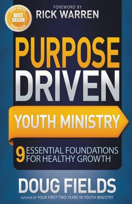 Purpose Driven Youth Ministry: 9 Essential Foundations for Healthy Growth (Youth Specialties), Doug Fields