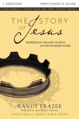The Story of Jesus Participant's Guide: Experience the Life of Jesus as One Seamless Story, Frazee, Randy