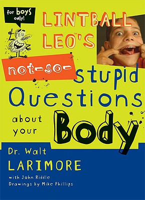 Image for Lintball Leo's Not-So-Stupid Questions About Your Body