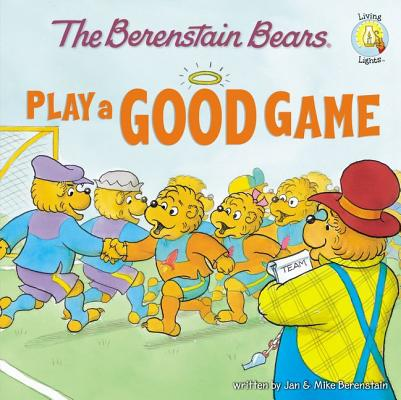 Image for The Berenstain Bears Play a Good Game (Berenstain Bears/Living Lights)