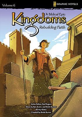 Image for Kingdoms: A Biblical Epic, Vol. 6 - Rebuilding Faith