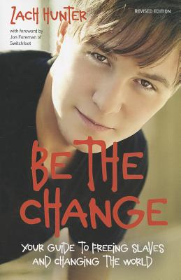 Image for Be the Change, Revised Edition: Your Guide to Freeing Slaves and Changing the World