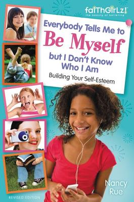 """Image for """"Everybody Tells Me to Be Myself but I Dont Know Who I Am, Revised Edition (Faithgirlz)"""""""