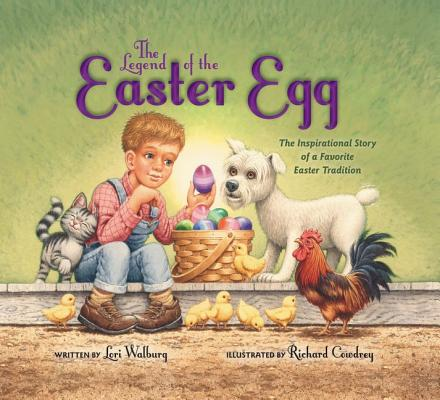 The Legend of the Easter Egg, Newly Illustrated Edition: The Inspirational Story of a Favorite Easter Tradition, Walburg, Lori