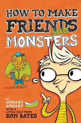 Image for How to Make Friends and Monsters (A Howard Boward Book)