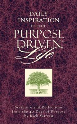 Daily Inspiration for the Purpose Driven Life: Scriptures and Reflections from the 40 Days of Purpose, Warren, Rick