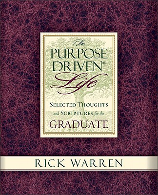 The Purpose Driven® Life Selected Thoughts and Scriptures for the Graduate (Purpose-Driven Life), Rick Warren