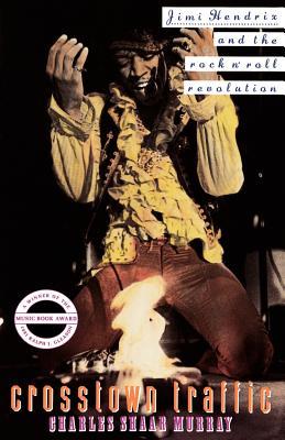 Crosstown Traffic: Jimi Hendrix & The Post-War Rock 'N' Roll Revolution, Murray, Charles Shaar