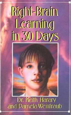 Right Brain Learning In 30 Days (In 30 Days Series), Harary, Keith; Weintraub, Pamela