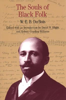 The Souls of Black Folk (Bedford Series in History and Culture), Du Bois, W. E. B.; Blight, David W.; Gooding-Williams, Robert