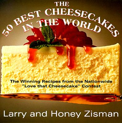 Image for The 50 Best Cheesecakes in the World: The Winning Recipes from the Nationwide Love that Cheesecake Contest