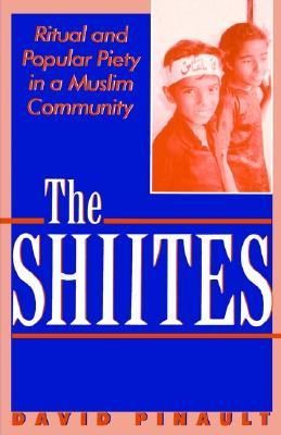 Image for The Shiites: Ritual and Popular Piety in a Muslim Community