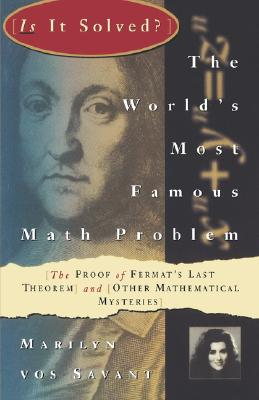 The World's Most Famous Math Problem: The Proof of Fermat's Last Theorem and Other Mathematical Mysteries, vos Savant, Marilyn