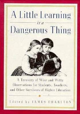 Image for A Little Learning is a Dangerous Thing (A treasury of Wise and Witty Observations...)