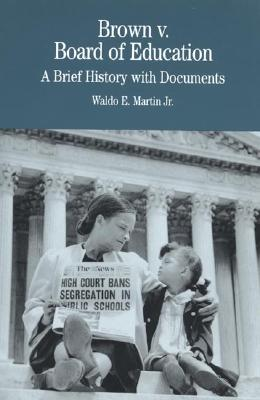 Brown v. Board of Education: A Brief History with Documents (Bedford Cultural Editions Series), Martin, Waldo E.