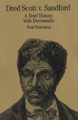 Dred Scott v. Sandford: A Brief History with Documents (Bedford Cultural Editions Series), Finkelman, Paul