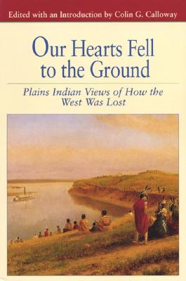 Image for Our Hearts Fell to the Ground: Plains Indian Views of How the West Was Lost (Bedford Series in History and Culture)