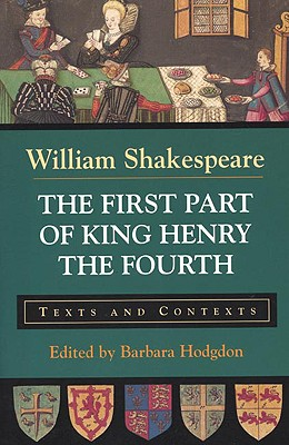 The First Part of King Henry the Fourth: Texts and Contexts (The Bedford Shakespeare Series), Shakespeare, William