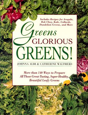Image for Greens Glorious Greens!: More than 140 Ways to Prepare All Those Great-Tasting, Super-Healthy, Beautiful Leafy Greens